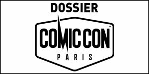 dossier Comic Con Paris